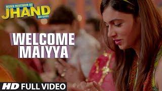 Welcome Maiyya Full Video Song | Kuku Mathur Ki Jhand Ho Gayi