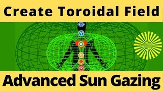How to Create A Toroidal Field While Sun Gazing ???? Advanced Sun Gazing ???? Advanced SunGazing