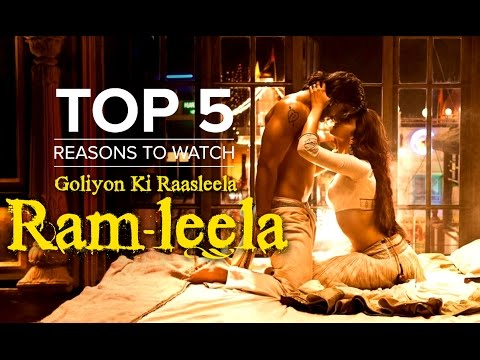 Top 5 Reasons To Watch Goliyon Ki Raasleela Ram-Leela
