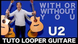 U2 - With Or Without You [LOOPER TUTO GUITARE]