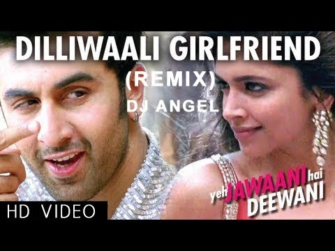 DilliWali Girlfriend (Remix) | Yeh Jawani Hai Deewani | DJ Angel...