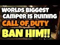 THE BIGGEST CAMPER MUST BE BANNED!  CAMPING IS RUINING CALL OF DUTY!