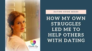 How my own struggles led me to help others with dating...