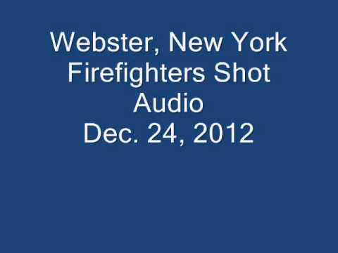 Webster NY Firefighter Shot Audio