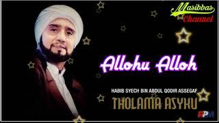 HABIB SYECH BIN ABDUL QODIR ASSEGAF - ALLOHU ALLOH ( ALBUM THOLAMA ASYKU)