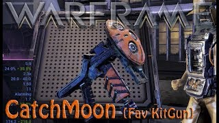 Warframe - CatchMoon [Fav KitGun]