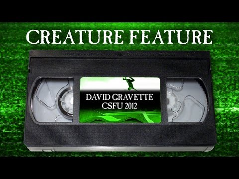 Creature Feature: David Gravette CSFU Part