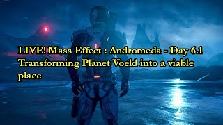 LIVE! Mass Effect : Andromeda - Day 6.1 - Transforming Planet Voeld into  viable place!