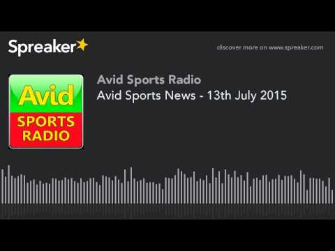 Avid Sports News Radio - 13th July 2015
