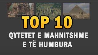 Top 10 Qytetet e Mahnitshme e te Humbura
