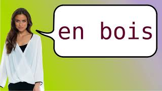 How to say 'wooden' in French?