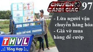THVL | Chuyện cảnh giác - Kỳ 97: Lừa người vận chuyển hàng hóa, giả vờ mua hàng để cướp