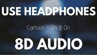 Cartoon - On & On (feat. Daniel Levi) (8D AUDIO)