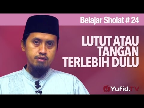 Kajian Fiqih Islam: Belajar Sholat Bagian 24 - Lutut Atau Tangan Terlebih Dulu Ustadz Abdullah Zaen