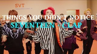 THINGS YOU DIDN'T NOTICE: Seventeen - Clap MV