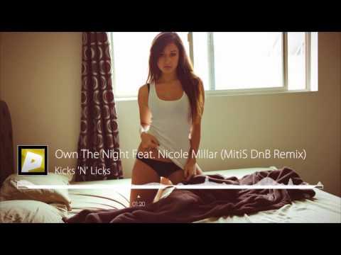 Kicks 'N' Licks - Own The Night Feat. Nicole Millar (MitiS DnB Remix)