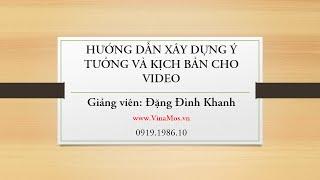 Hướng dẫn xây dựng ý tưởng và kịch bản video (Hướng dẫn xây dựng nội dung cho video)