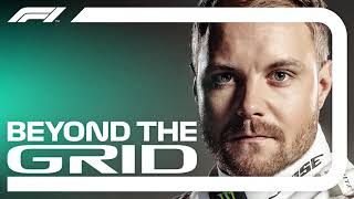 Valtteri Bottas Interview | Beyond The Grid | Official F1 Podcast