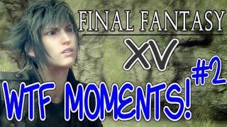 Final Fantasy 15 WTF moments #2: Funny FFXV fails compilation