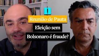 """REUNIÃO DE PAUTA: """"Eleição sem Bolsonaro é fraude?"""""""