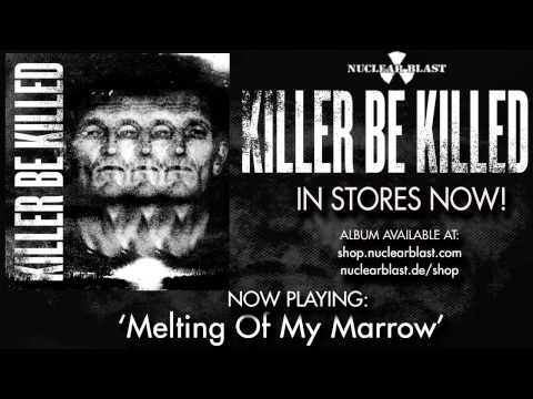 Killer Be Killed - Melting Of My Marrow