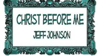 Christ Before Me - Jeff Johnson