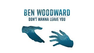 Download Lagu Ben Woodward - Don't Wanna Leave You Gratis STAFABAND