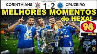 CORINTHIANS 1 x 2 CRUZEIRO HEXA! Com Bom Humor 98FM Melhores Momentos Copa do Brasil 2018 Final