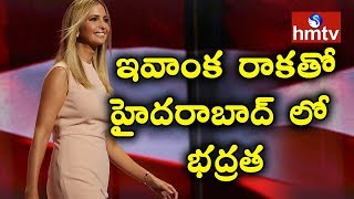 High Security Arrangements in Hyderabad for Ivanka Trump's Visit | hmtv
