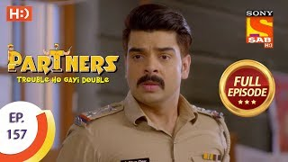 Partners Trouble Ho Gayi Double - Ep 157 - Full Episode - 4th July, 2018