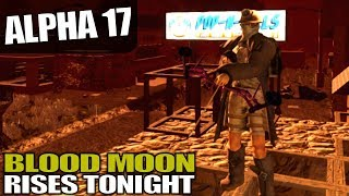 ALPHA 17 | BLOOD MOON RISES | 7 Days to Die Alpha 17 Gameplay | S17.3E17