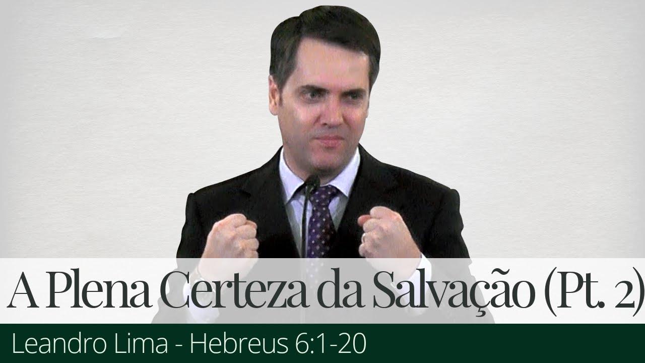 A Plena Certeza da Salvação (Parte 2) - Leandro Lima