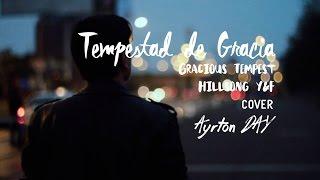 Ayrton Day - Tempestad de Gracia [Hillsong Young & Free - Gracious Tempest] (Cover en español)