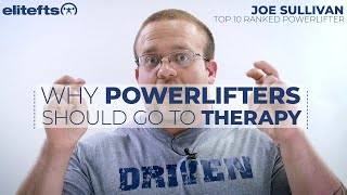 Why Powerlifters Should Go To Therapy – Joe Sullivan   elitefts.com
