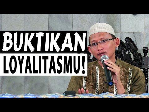 Buktikan Loyalitasmu! - Ustadz Abu Yahya Badru Salam, Lc