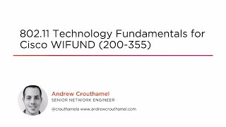 Course Preview: 802.11 Technology Fundamentals for Cisco WIFUND (200-355)