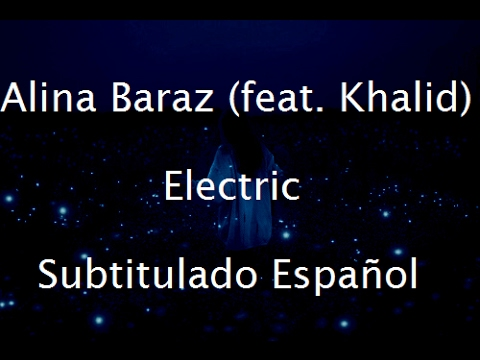 Alina Baraz - Electric (feat. Khalid) subtitulado español