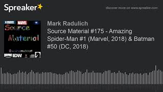 Source Material #175 - Amazing Spider-Man #1 (Marvel, 2018) & Batman #50 (DC, 2018)