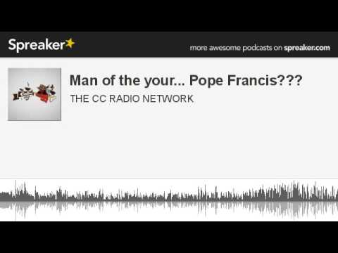 Man of the your... Pope Francis??? (part 1 of 6, made with Spreaker)