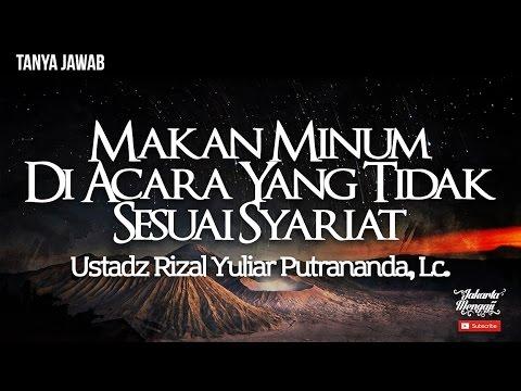 Makan Minum Di Acara Yang Tidak Sesuai Syariat - Ustadz Rizal Yuliar Putrananda, Lc.