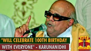 """Will Celebrate 100th Birthday with Everyone"" – Karunanidhi"