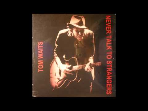 Tom Waits: Never Talk to Strangers (Full Album)