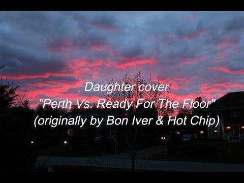Daughter - Perth / Ready For The Floor [Lyrics]