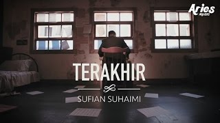 Sufian Suhaimi - Terakhir (Official Music Video with Lyric)