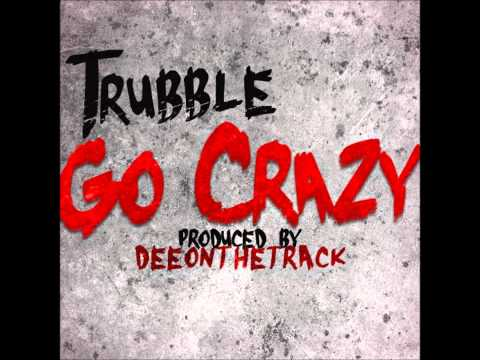 Go Crazy - Trubble