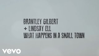 Brantley Gilbert, Lindsay Ell - What Happens In A Small Town (Lyric Video)