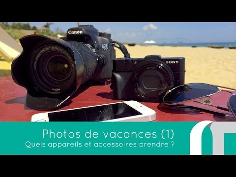 [TALK] Photos de Vacances 1 : Quel matériel prendre ?