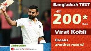 Virat Kohli  Smashes Record Break  - 200 Runs and Fourth Double Century Vs Bangladesh Test