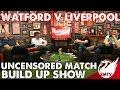 Watford v Liverpool | Uncensored Match Build Up
