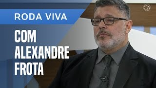 RODA VIVA COM ALEXANDRE FROTA